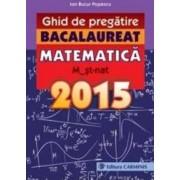Bacalaureat 2015 Matematica M2 St-Nat ghid de pregatire - Ion Bucur Popescu