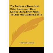 The Enchanted Burro and Other Stories as I Have Known Them, from Maine to Chile and California (1912) by Charles F Lummis