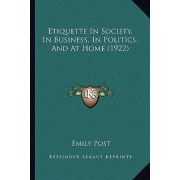 Etiquette in Society, in Business, in Politics, and at Home (1922) by Emily Post