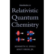 Introduction to Relativistic Quantum Chemistry by Kenneth G. Dyall