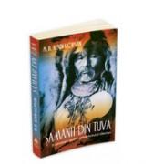Samanii din Tuva - O cercetare asupra samanismului siberian