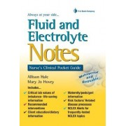 Fluid and Electrolyte Notes: Nurse's Clinical Pocket Guide by Allison Hale