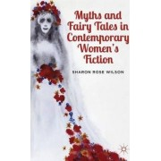 Myths and Fairy Tales in Contemporary Women's Fiction by Sharon Rose Wilson