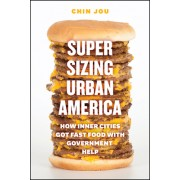 The Supersizing Urban America: How Inner Cities Got Fast Food with Government Help