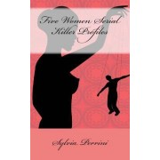 Five Women Serial Killer Profiles by Sylvia Perrini
