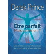 Be Perfect - But How? - French by Derek Prince