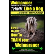 Weimaraner, Weimaraner Training AAA Akc: Think Like a Dog, But Don't Eat Your Poop! - Weimaraner Breed Expert Training: Here's Exactly How to Train Yo