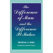 The Difference of Man and the Difference it Makes by Mortimer J. Adler