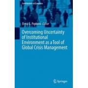 Overcoming Uncertainty of Institutional Environment as a Tool of Global Crisis Management by Elena G. Popkova
