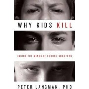 Why Kids Kill by Peter F. Langman