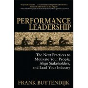 Performance Leadership: The Next Practices to Motivate Your People, Align Stakeholders, and Lead Your Industry by Frank Buytendijk