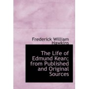 The Life of Edmund Kean; From Published and Original Sources by Frederick William Hawkins