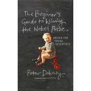 The Beginner's Guide to Winning the Nobel Prize by Peter Doherty