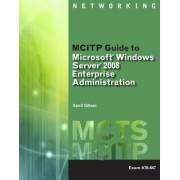 MCITP Guide to Microsoft Windows Server 2008, Enterprise Administration (Exam # 70-647) by Darril Gibson