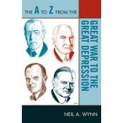The A to Z from the Great War to the Great Depression by Neil A. Wynn