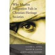 Why Muslim Integration Fails in Christian-Heritage Societies by Claire L. Adida