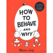 How to Behave and Why by Monroe Leaf