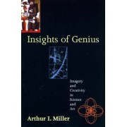 Insights of Genius by Arthur I. Miller