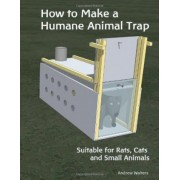 How to Make a Humane Animal Trap. Suitable for Rats, Cats and Small Animals by Andrew Walters