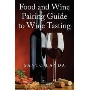 Food and Wine Pairing Guide to Wine Tasting by Santo Landa