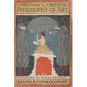 Christian and Oriental Philosophy of Art by Ananda K Coomaraswamy