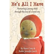 He's All I Have: Nurturing a Young Child Through the Loss of a Loved One