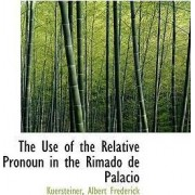 The Use of the Relative Pronoun in the Rimado de Palacio by Kuersteiner Albert Frederick