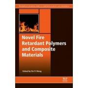 Novel Fire Retardant Polymers and Composite Materials by De-Yi Wang
