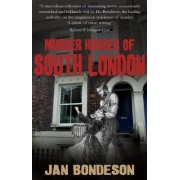 Murder Houses of South London by Jan Bondeson