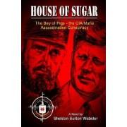 House of Sugar by Sheldon Burton Webster