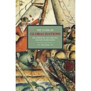 Clash Of Globalizations, The: Neo-liberalism, The Third Way And Anti-globalization by Ray Kiely