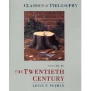 Classics of Philosophy: Volume III: The Twentieth Century by Louis P. Pojman