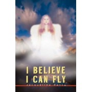 I Believe I Can Fly by Jackie F Petty