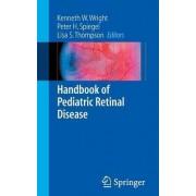 Handbook of Pediatric Retinal Disease by Kenneth W. Wright