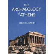 The Archaeology of Athens by II John McK. Camp