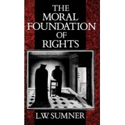 The Moral Foundation of Rights by L. W. Sumner