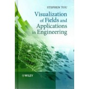 Visualization of Fields and Applications in Engineering by Stephen Tou