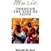 Music through the Eyes of Faith by Harold M Best