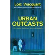 Urban Outcasts by Loic J. Wacquant