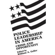 Police Leadership in America by William A. Geller