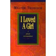 I Loved a Girl by Walter Trobisch