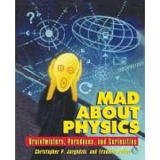Mad About Physics by Christopher Jargodzki