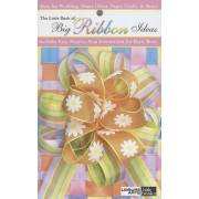 The Little Book of Big Ribbon Ideas (Leisure Arts #75072) by Leisure Arts