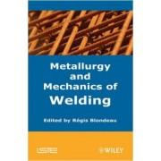 Metallurgy and Mechanics of Welding by Regis Blondeau