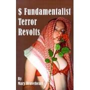 $ Fundamentalist Terror Revolts by Mary Braveheart