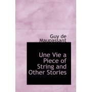 Une Vie a Piece of String and Other Stories by Guy de Maupassant