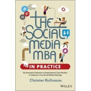 The Social Media MBA in Practice - an Essential Collection of Inspirational Case Studies to Influence Your Social Media Strategy by Christer Holloman