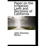 Paper on the Irrigation Laws and Decisions of California by John Downey Works