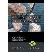 Soul Survival in Corporate America by Lynne Leahy