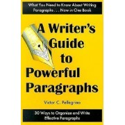 A Writer's Guide to Powerful Paragraphs by Victor C Pellegrino